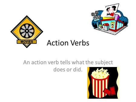 Action Verbs An action verb tells what the subject does or did.