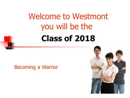 Welcome to Westmont you will be the Class of 2018 Becoming a Warrior.