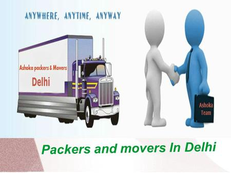 Packers and movers In Delhi. Introduction Ashoka Packers & Movers The Nation Wide Service.