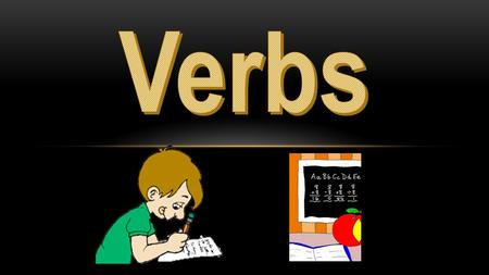 Verbs Found in predicate of sentence Can show action Can link subject to predicate Can help an action verb 3 types.