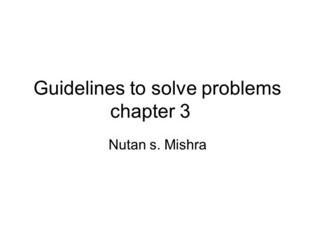 Guidelines to solve problems chapter 3 Nutan s. Mishra.