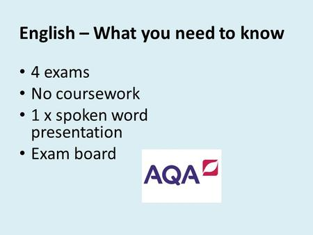 English – What you need to know 4 exams No coursework 1 x spoken word presentation Exam board.