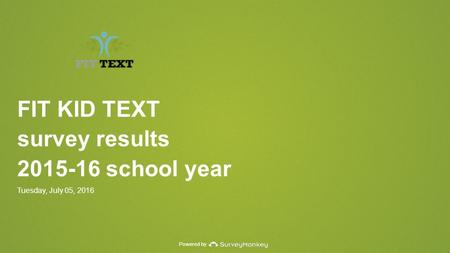 Powered by FIT KID TEXT survey results school year Tuesday, July 05, 2016.
