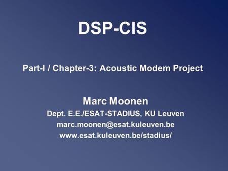 DSP-CIS Part-I / Chapter-3: Acoustic Modem Project Marc Moonen Dept. E.E./ESAT-STADIUS, KU Leuven
