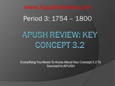 Everything You Need To Know About Key Concept 3.2 To Succeed In APUSH  Period 3: 1754 – 1800.