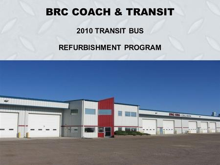 BRC COACH & TRANSIT 2010 TRANSIT BUS REFURBISHMENT PROGRAM.