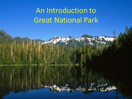 An Introduction to Great National Park. Course Objectives - Park Program Management Course Understand the overall budget cycle Recognize the systems/tools.