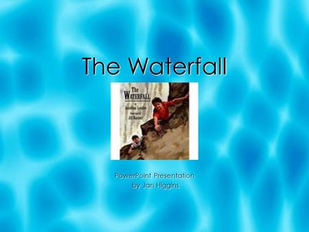 The Waterfall PowerPoint Presentation by Jan Higgins PowerPoint Presentation by Jan Higgins.