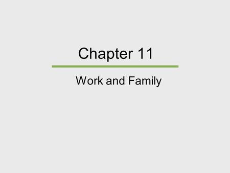 Chapter 11 Work and Family. Chapter Outline  Women in the Labor Force  Men's Occupations  Two-Earner Marriages – Work/Family Options  Juggling Employment.