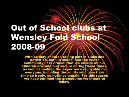 Out of School clubs at Wensley Fold School With so may children taking part in clubs and activities, both in school and the wider community, it.