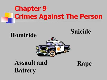 Chapter 9 Crimes Against The Person Homicide Suicide Assault and Battery Rape.