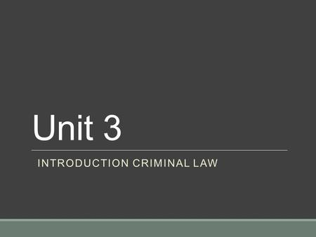 "Unit 3 INTRODUCTION CRIMINAL LAW. WHAT IS A CRIME? Turn to your neighbour and brainstorm what you think a ""crime"" is Write your definition down in 3-4."