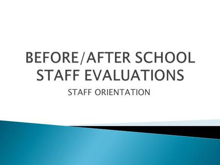 STAFF ORIENTATION.  The purpose of employee evaluation is to offer employees feedback and help them understand their strengths and weaknesses. Evaluations.