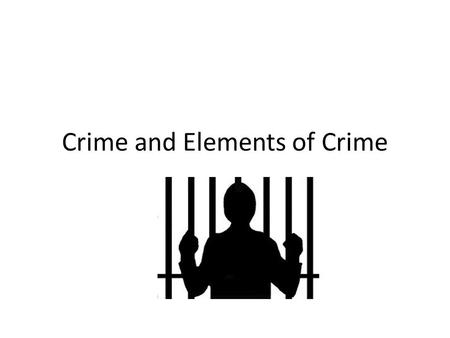 Crime and Elements of Crime. Purpose of Criminal Law Protect Citizens from Criminal Harm 2 categories of harms 1.Harms to individual citizens' physical.