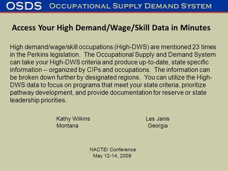 Kathy WilkinsLes Janis MontanaGeorgia NACTEI Conference May 12-14, 2009 High demand/wage/skill occupations (High-DWS) are mentioned 23 times in the Perkins.