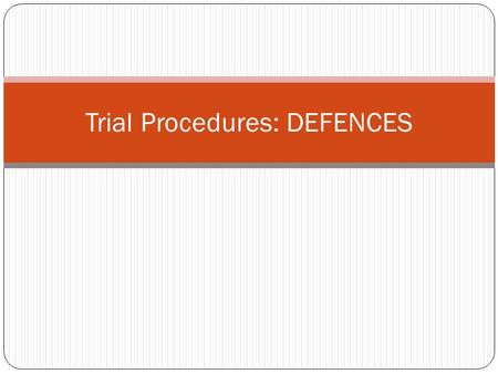 Trial Procedures: DEFENCES. 1. AUTOMATISM Act must be voluntary in order to be criminal Acts committed in an unconscious state are not voluntary Therefore.
