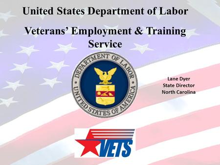 United States Department of Labor Veterans' Employment & Training Service Lane Dyer State Director North Carolina.