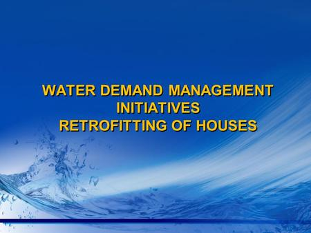 WATER DEMAND MANAGEMENT INITIATIVES RETROFITTING OF HOUSES.
