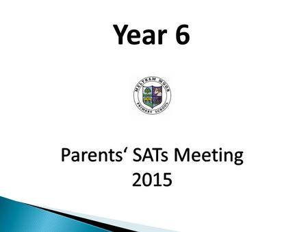 Year 6. To share important information about KS2 SATs. To answer any questions about KS2 SATs. Discuss / share ideas about how you can help your child.