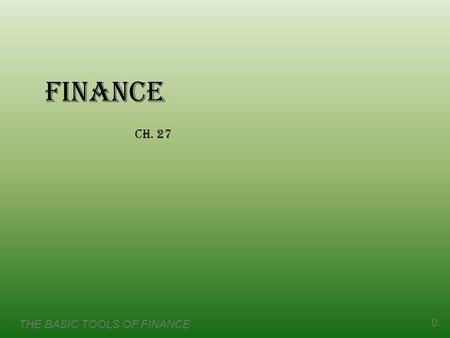 THE BASIC TOOLS OF FINANCE 0 Finance Ch. 27. THE BASIC TOOLS OF FINANCE 1 Introduction  The financial system coordinates saving and investment.  Participants.