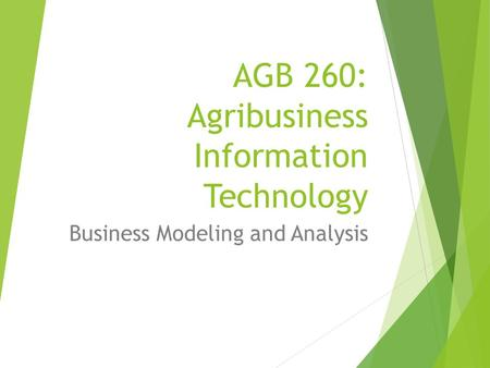 AGB 260: Agribusiness Information Technology Business Modeling and Analysis.