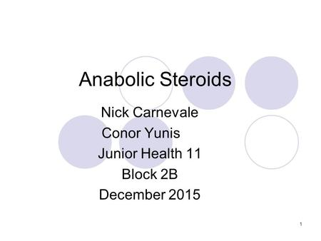 1 Anabolic Steroids Nick Carnevale Conor Yunis Junior Health 11 Block 2B December 2015.