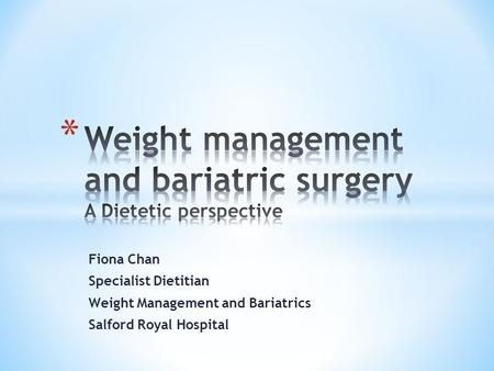 Fiona Chan Specialist Dietitian Weight Management and Bariatrics Salford Royal Hospital.