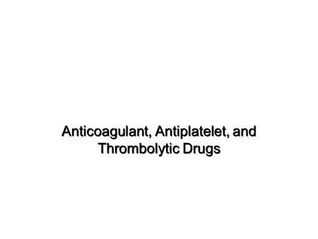 Anticoagulant, Antiplatelet, and Thrombolytic Drugs.