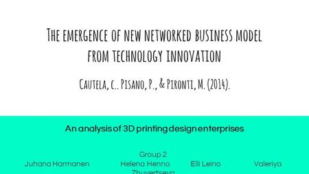 The emergence of new networked business model from technology innovation An analysis of 3D printing design enterprises Cautela, c.. Pisano, P., & Pironti,