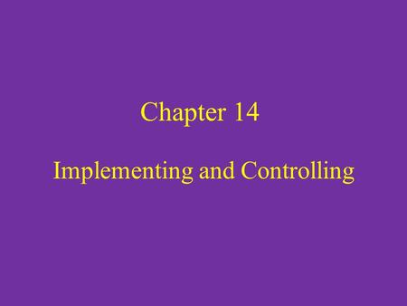 Chapter 14 Implementing and Controlling. The Implementing Function Operations Management – Operations are the major ongoing activities of a business.