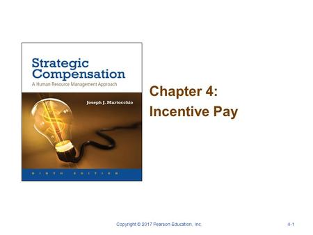 Chapter 4: Incentive Pay Copyright © 2017 Pearson Education, Inc.4-1.
