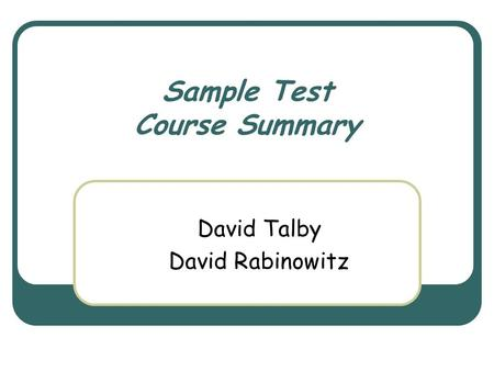 Sample Test Course Summary David Talby David Rabinowitz.