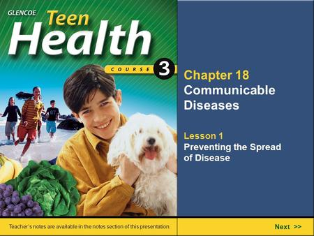 Chapter 18 Communicable Diseases Lesson 1 Preventing the Spread of Disease Next >> Teacher's notes are available in the notes section of this presentation.