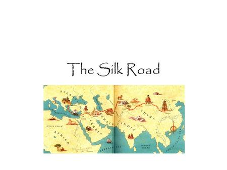 The Silk Road. The Silk Road is actually a series of routes that connect Asia to Europe, and, to an extent, East Africa.