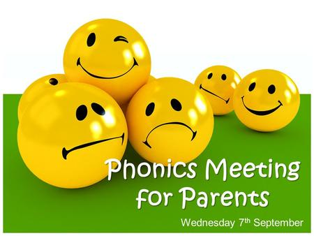 Wednesday 7 th September Phonics Meeting for Parents.