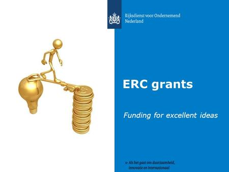 ERC grants Funding for excellent ideas. European Research Council - mission 2 To encourage the highest quality research in Europe through competitive.