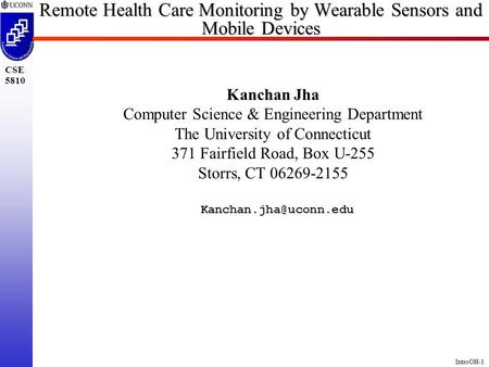 IntroOH-1 CSE 5810 Remote Health Care Monitoring by Wearable Sensors and Mobile Devices Kanchan Jha Computer Science & Engineering Department The University.