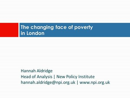 Hannah Aldridge Head of Analysis | New Policy Institute |  The changing face of poverty in London.