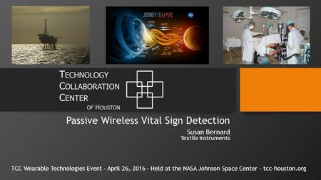 Passive Wireless Vital Sign Detection Susan Bernard Textile Instruments TCC Wearable Technologies Event - April 26, 2016 – Held at the NASA Johnson Space.