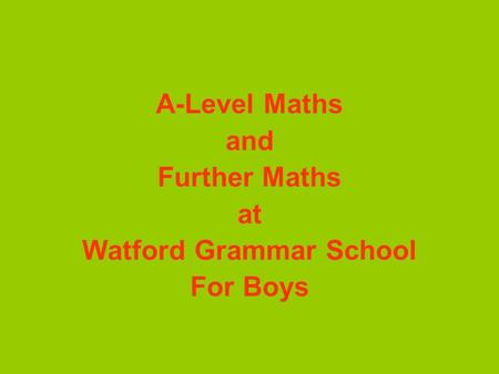 A-Level Maths and Further Maths at Watford Grammar School For Boys.