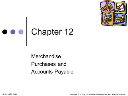 Copyright © 2011 by The McGraw-Hill Companies, Inc. All rights reserved. McGraw-Hill/Irwin Chapter 12 Merchandise Purchases and Accounts Payable.