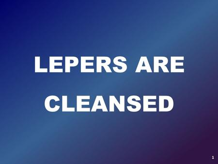 "LEPERS ARE CLEANSED 1. Leviticus 13:1-3 1 The L ORD said to Moses and Aaron, 2 ""When anyone has a swelling or a rash or a shiny spot on their skin that."