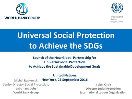 Launch of the New Global Partnership for Universal Social Protection to Achieve the Sustainable <strong>Development</strong> Goals United Nations New York, 21 September.
