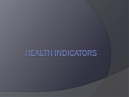 Health Indicators  A characteristic of an individual, population, or environment which is subject to measurement (directly or indirectly) and can be.