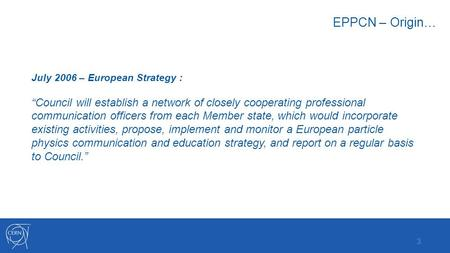 "EPPCN – Origin… July 2006 – European Strategy : ""Council will establish a network of closely cooperating professional communication officers from each."