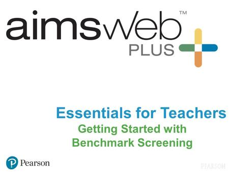 Essentials for Teachers Getting Started with Benchmark Screening.