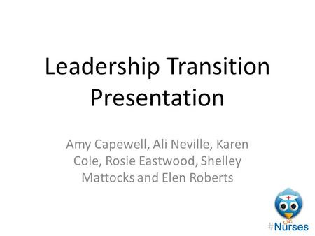 Leadership Transition Presentation Amy Capewell, Ali Neville, Karen Cole, Rosie Eastwood, Shelley Mattocks and Elen Roberts.