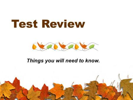 Test Review Things you will need to know.. All Poetry Terms Any poetry terms on your handout can, and most likely will, appear on your assessment. For.