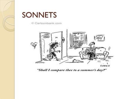 SONNETS. What is a Sonnet? From the Italian sonetto, which means a little sound or song, the sonnet is a popular classical form that has compelled poets.