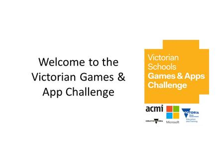 Welcome to the Victorian Games & App Challenge. What is the problem, issue or challenge you want to take on? How is your game or app going to increase.